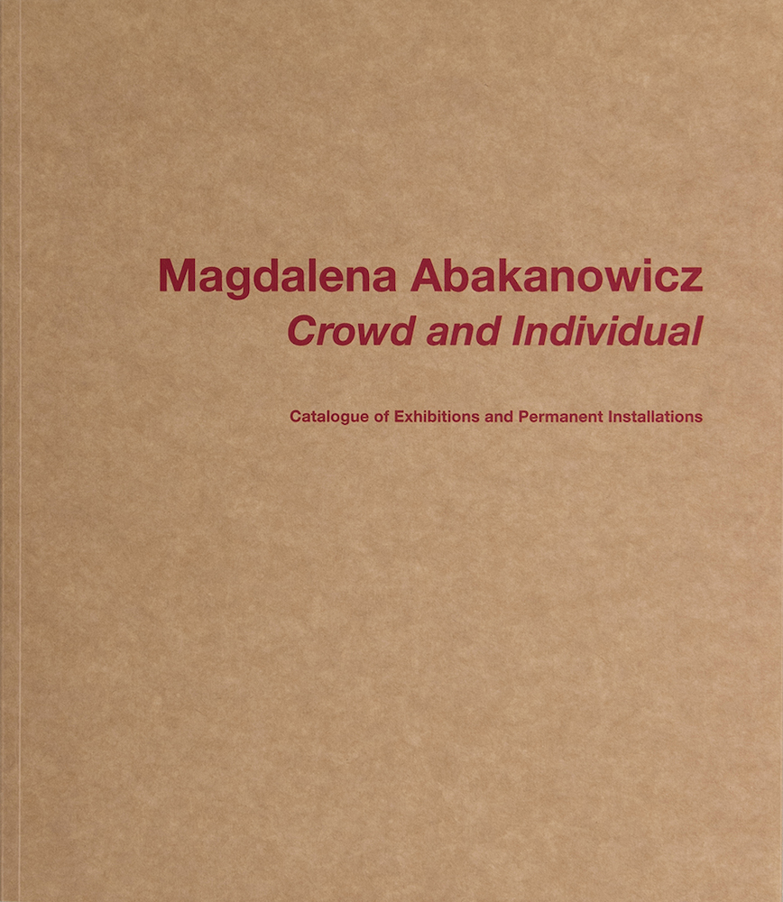Magdalena Abakanowicz. Crowd and Individual